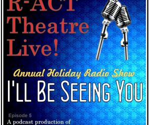 R-ACT Theatre Podcast (Ep 5) – R-ACT Live!