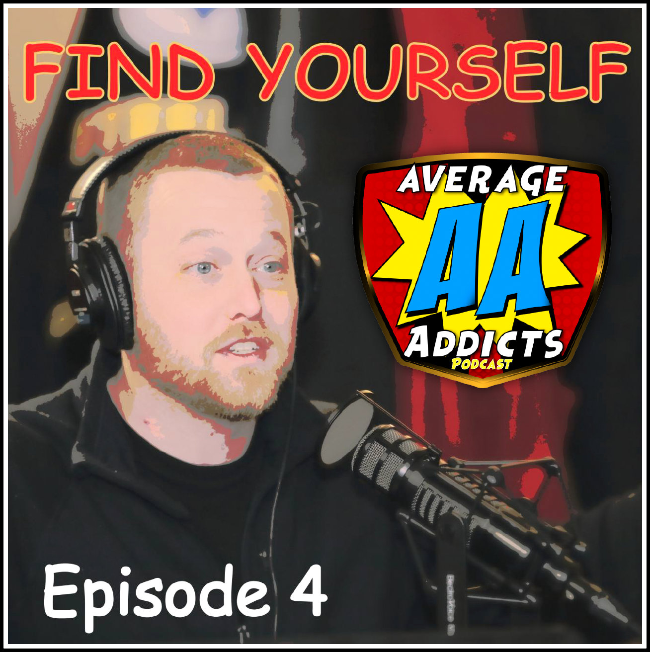 Average Addicts Podcast (Ep04): Find Yourself