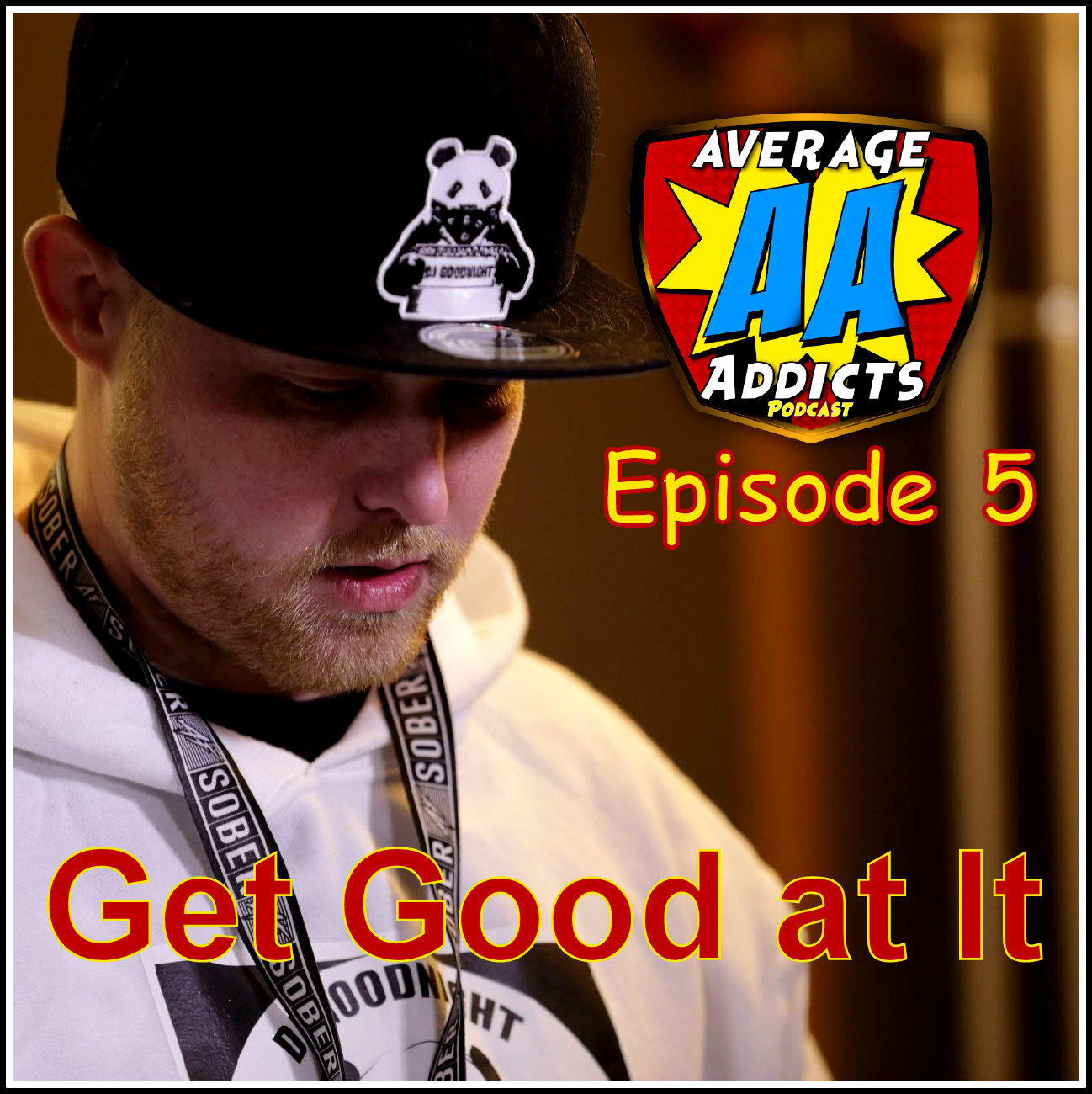 Average Addicts Podcast (Ep05): Get Good at It