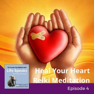 Life Speaks 004: Heal Your Heart Reiki Meditation