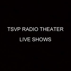 TSVP RADIO THEATER - LIVE SHOWS