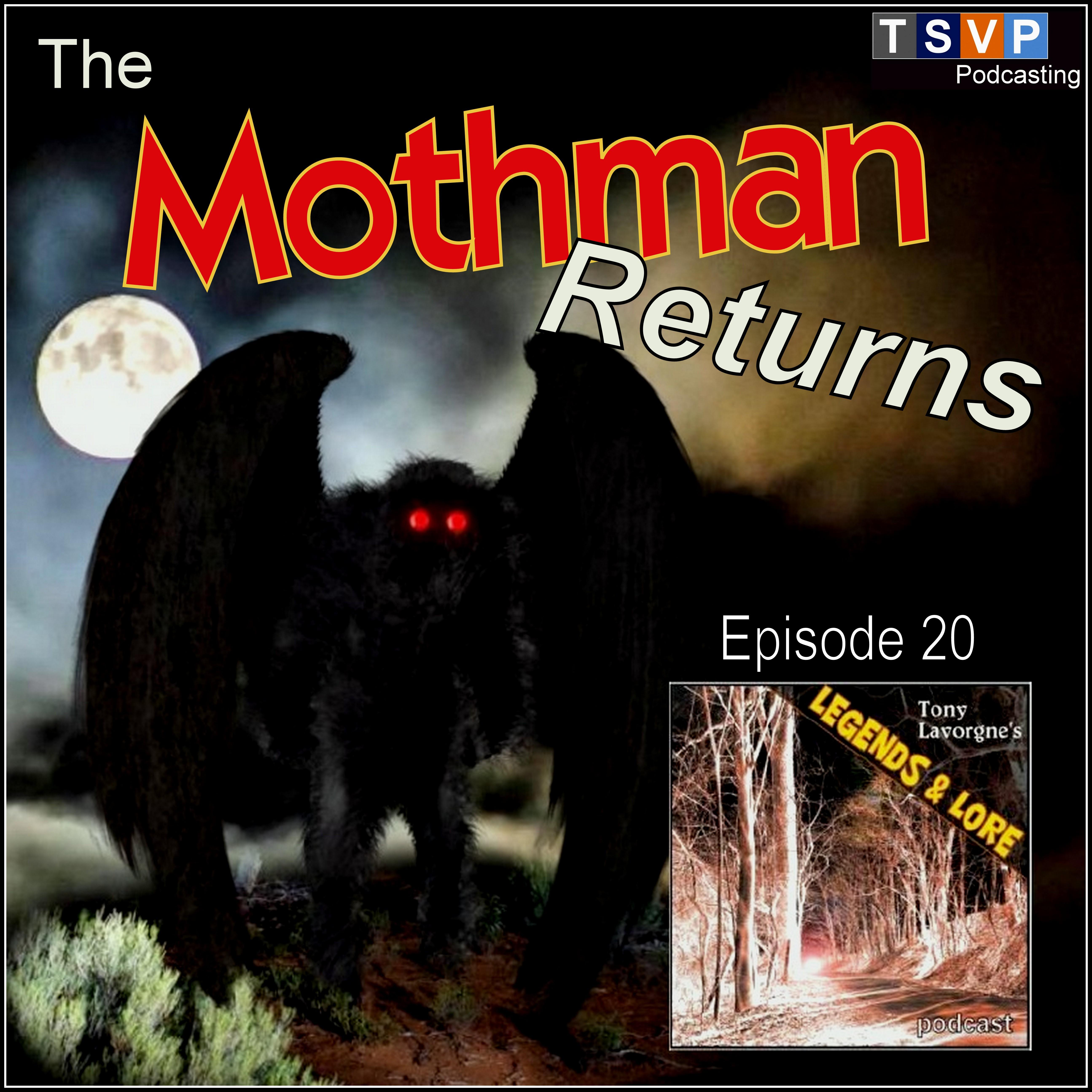 Tony Lavorgne's Legends & Lore Podcast (Ep20): The Mothman Returns