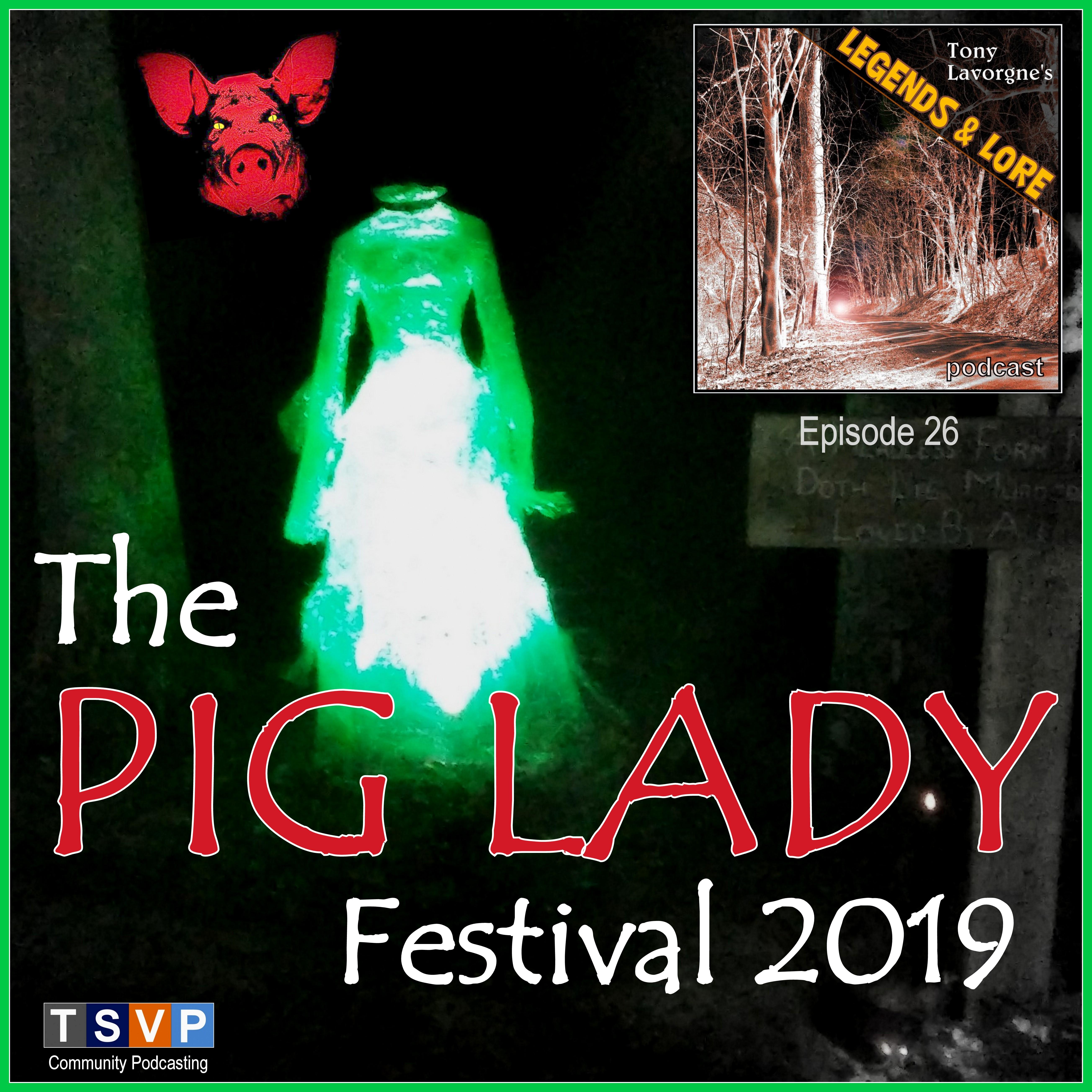 Tony Lavorgne's Legends & Lore Podcast (Ep26): The Pig Lady Festival (2019)